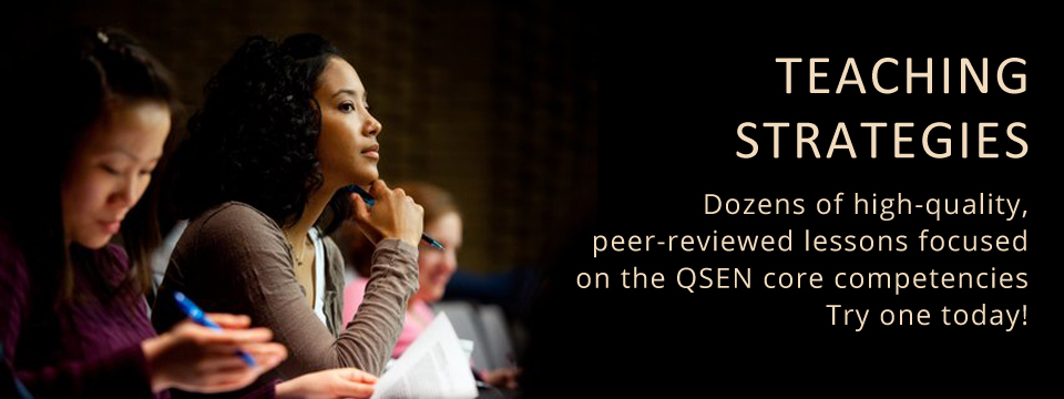 Teaching Strategies - Dozens of high-quality, peer-reviewed lessons focused on the QSEN core competencies Try one today!